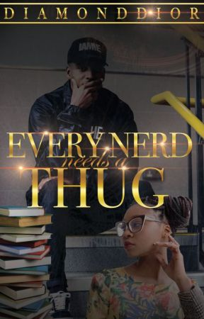 Every Nerd Needs A Thug (Book 1) |Completed| by AuthorDiamondDior