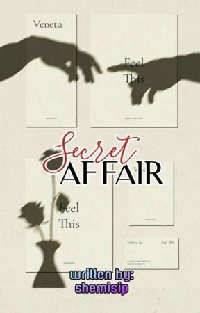 Secret Affair (Completed) by shemisip