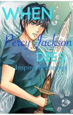 When Percy Jackson Dies... by InspireTheDreams