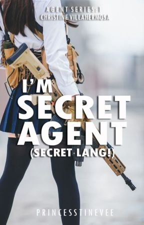 I'm a Secret Agent (Secret lang!) [PUBLISHED] by princesstinevee