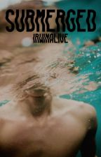 submerged » l.h {FINISHED} by irwinalive