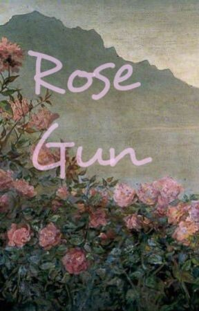 Rose Gun[COMPLETED AND BEING REWRITTEN] by _animeemo84_