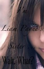 I'm Liam Payne's sister... Wait, what? by CLQuinn