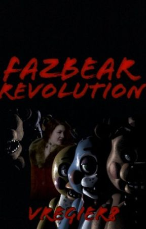 Fazbear Revolution {Sequel to Fazbear Evolution.} by sibbyooloo