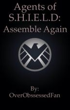 Agents of S.H.I.E.L.D: Assemble Again by OverObssessedFan