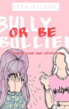 Choose Your Own  Adventure - Bully or the Bullied. by bethjoileentwo_