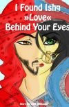 I Found Ishq Behind Your Eyes (COMPLETED!!) cover