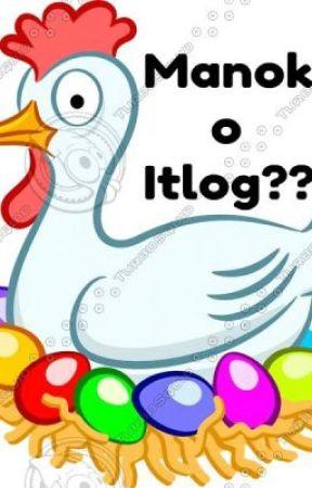 Manok o Itlog?? by MyrleBalmesLara