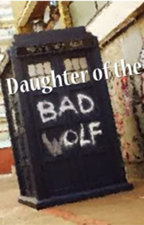 Daughter of the Bad Wolf (Doctor Who Fanfic) by bluemonsoon