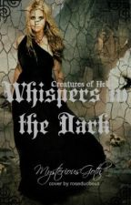 Creatures of Hell Book 1: Whispers in the Dark by MysteriousGoth