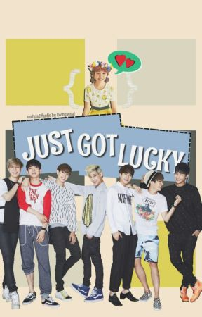 Just Got Lucky (GOT7) (To Be Revised/ Proofread) by lovingseoul