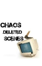 Deleted Scenes from Chaos by soccergirl123