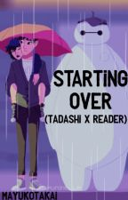 Starting Over (Tadashi x Reader) by edibleflames