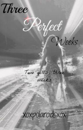 Three Perfect Weeks by xoxpolaroidsxox