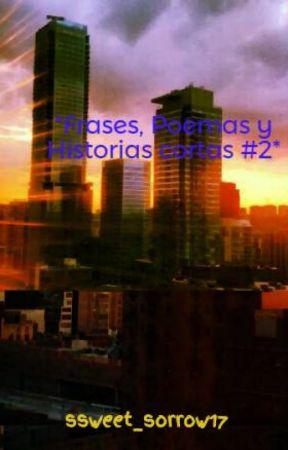 *Frases, Poemas y Historias cortas #2* by myteensoul17