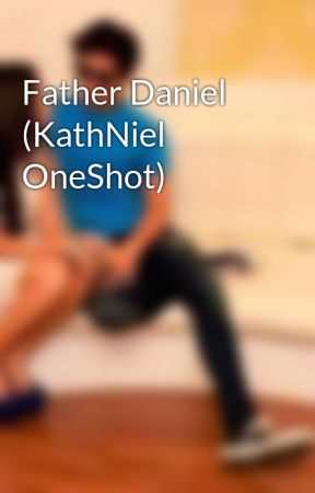 Father Daniel (KathNiel OneShot) by kath3niel