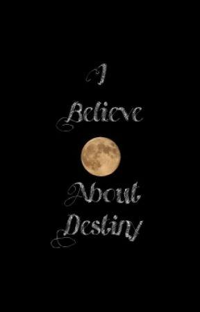 I Believe About Destiny by bellaariswa