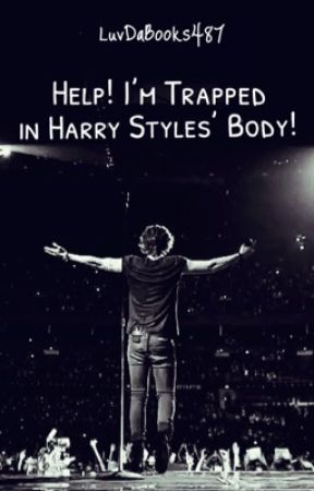 HELP! I'M TRAPPED IN HARRY STYLES' BODY! by LuvDaBooks487