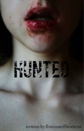 Hunted by fl0wersniffinwh0re