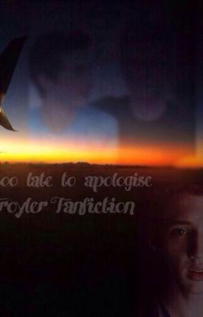 It's too late to apologise (A Troyler Fanfic) by SlurpeeOaklee