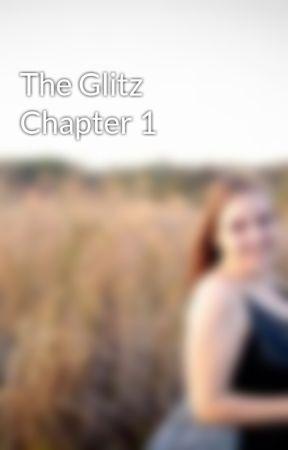 The Glitz Chapter 1 by Dumgum31