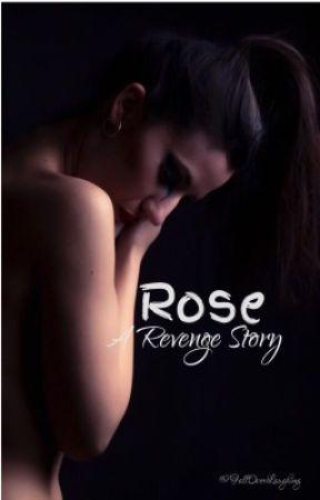 Rose [ A Revenge Story ]  by FallOverLaughing