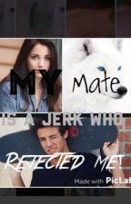 My mate is a jerk who rejected me! by Gemlovesmuffins_
