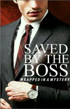 Saved By The Boss [COMPLETE + FULLY EDITED] by wrappedinamystery