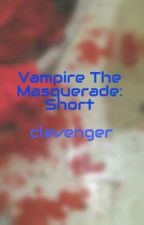 Vampire The Masquerade: Short by clevenger