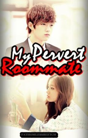 My Pervert Roommate (COMPLETED) by fathomlessbeetch