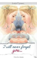 I Will Never Forget You by Everlyn777