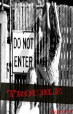 Trouble (One Direction Fanfic AU) by giggles1295