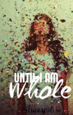 Until I Am Whole by Shazu96