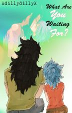 What Are You Waiting For? {Gajevy}{Fairy Tail} by XdillydillyX