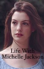 Life With Michelle Jackson by PrincessRose97