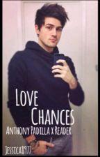 Love chances ( Anthony Padilla X Reader) by HolyBtsTrash
