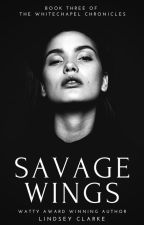 Savage Wings: Book Three of The Whitechapel Chronicles by LittleCinnamon