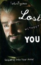 'Lost Without You'- A Thorin Oakenshield Fanfic by TorturePyjamas