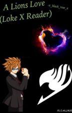 Loke x reader (A lions love) by x_black_rose_x