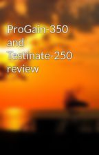 ProGain-350 and Testinate-250 review by codydelmer74