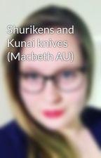 Shurikens and Kunai knives (Macbeth AU) by sisiliz