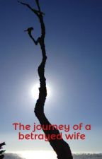 The journey of a betrayed wife by mamasjourney