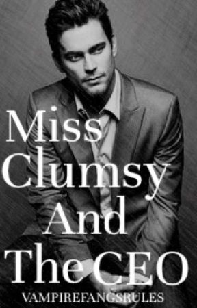 Miss Clumsy and the CEO (UNDERGOING EDITING) by Vampirefangsrules