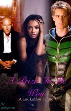 Δ Рrize Ŧo βe Ŵon ✑ Smallville/Lex Luthor Fanfic  by Mari_Mikaelson