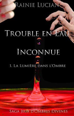Trouble en Eau inconnue [ réécriture] by Rain_flower_ie