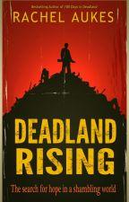 Deadland Rising (part 3 of the Deadland Saga) by RachelAukes