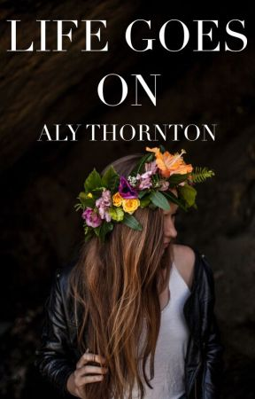 Life Goes On by AlyThornton