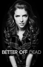 Better Off Dead [Discontinued] by Frost_FallXVII