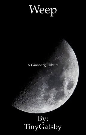 Weep ( A Ginsberg Tribute) by TinyGatsby