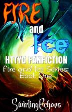 Fire and Ice | HTTYD Fanfiction [Book One] by SwirlingEchoes
